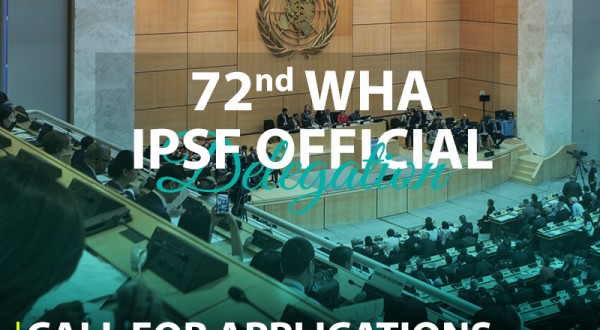 Call for the IPSF Delegation to the 72nd World Health Assembly (WHA)