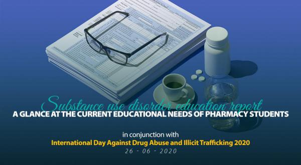 Substance use disorder education report - A glance at the current educational needs of pharmacy students